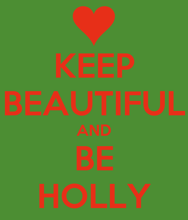 KEEP BEAUTIFUL AND BE HOLLY