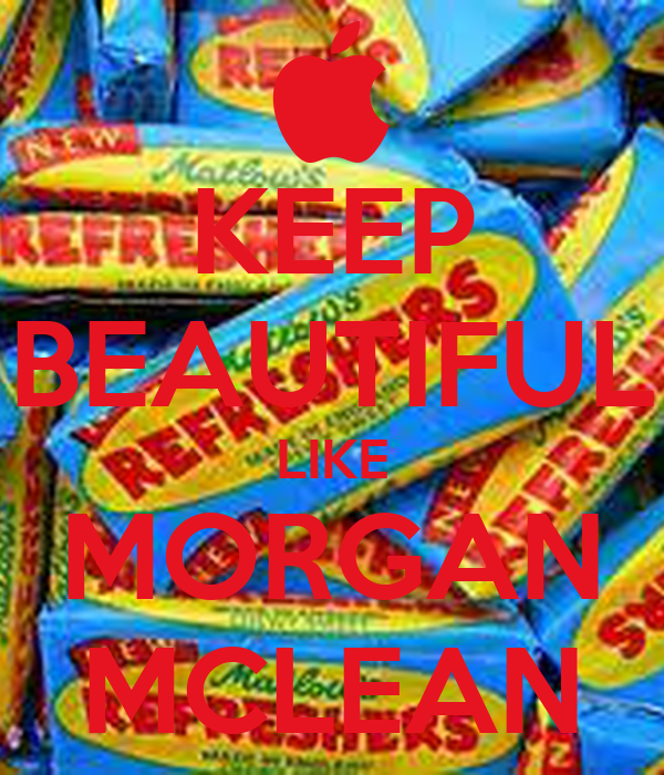 KEEP BEAUTIFUL LIKE MORGAN MCLEAN