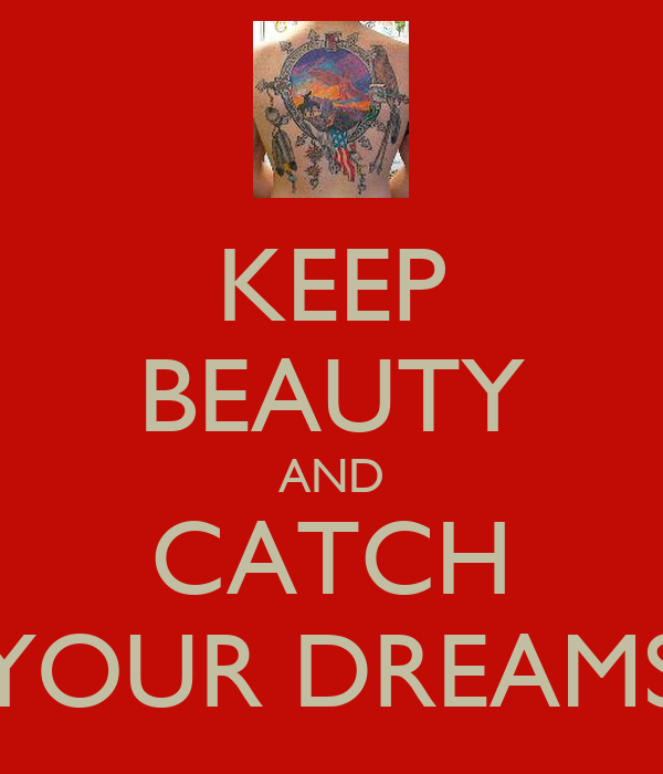 KEEP BEAUTY AND CATCH YOUR DREAMS