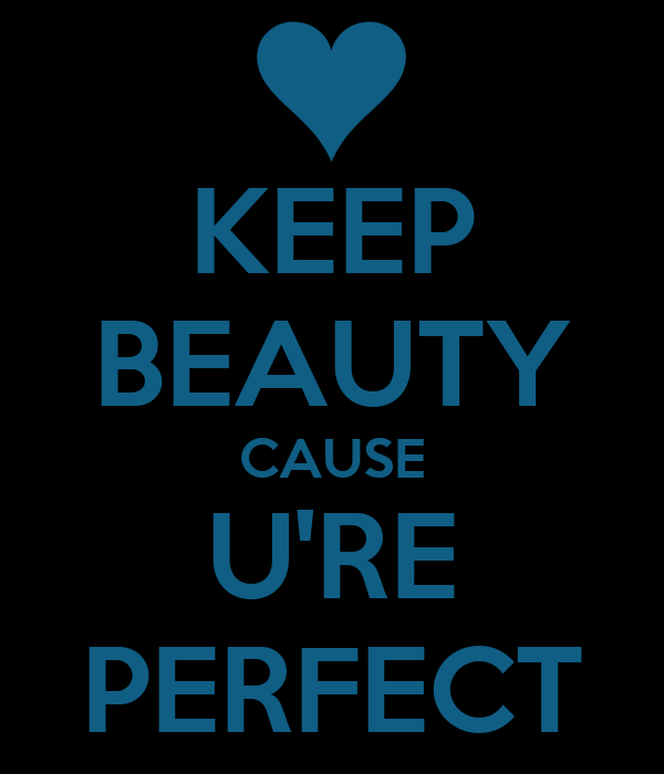 KEEP BEAUTY CAUSE U'RE PERFECT