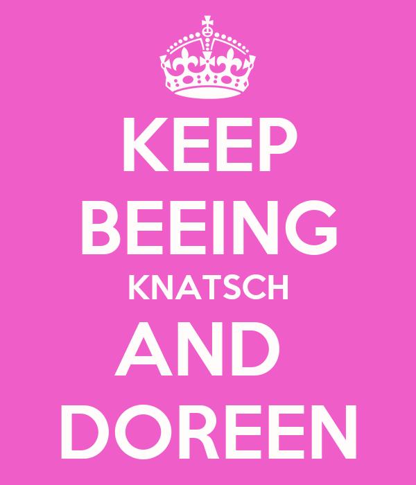 KEEP BEEING KNATSCH AND  DOREEN
