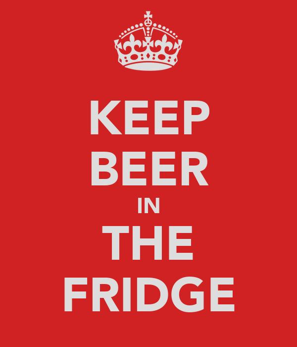 KEEP BEER IN THE FRIDGE