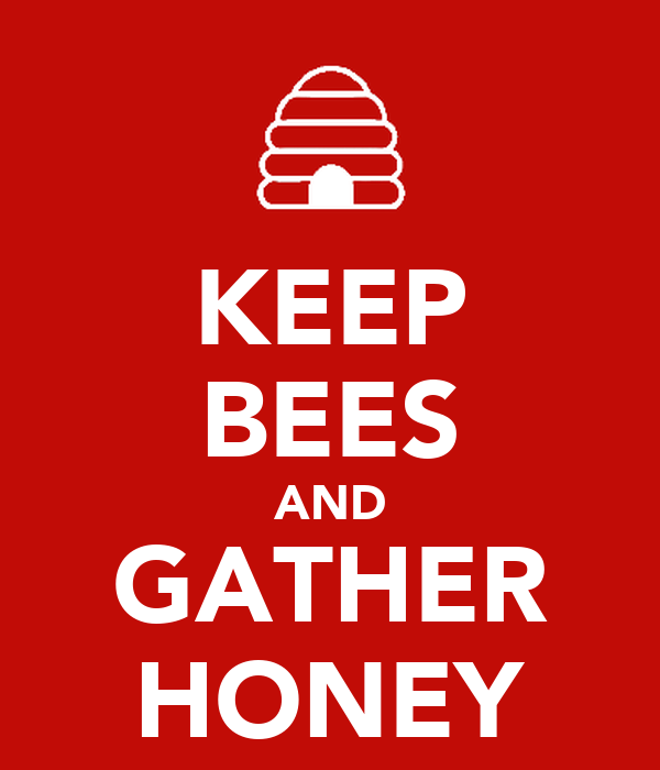 KEEP BEES AND GATHER HONEY