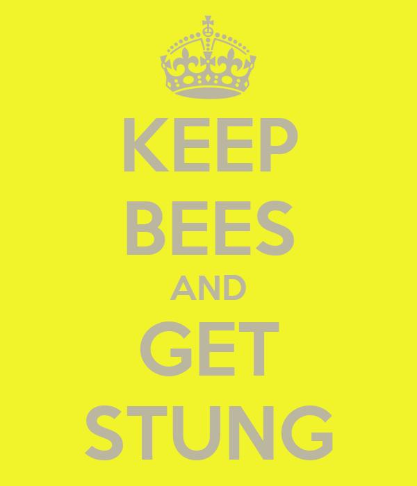 KEEP BEES AND GET STUNG
