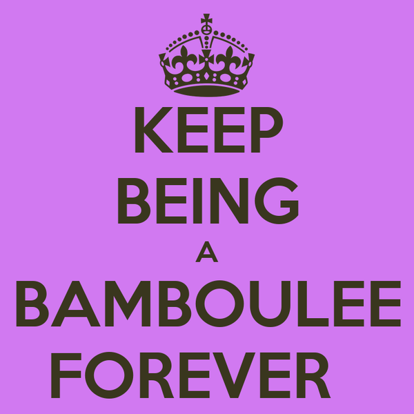KEEP BEING A BAMBOULEE FOREVER