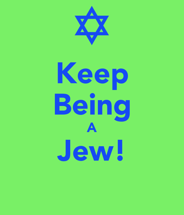 Keep Being A Jew!