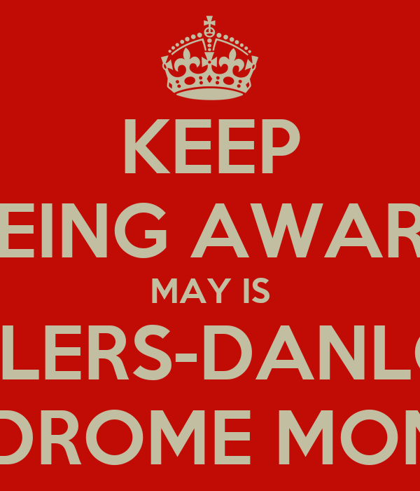 KEEP BEING AWARE MAY IS EHLERS-DANLOS SYNDROME MONTHS