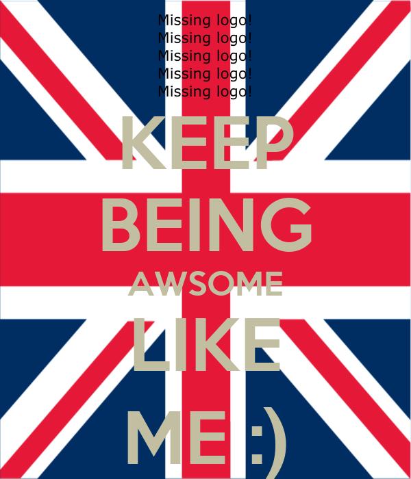 KEEP BEING AWSOME LIKE ME :)