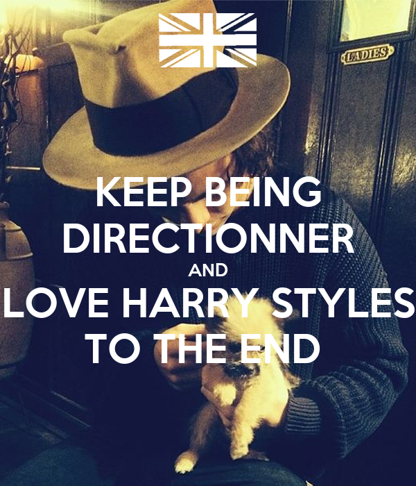 KEEP BEING DIRECTIONNER AND LOVE HARRY STYLES TO THE END
