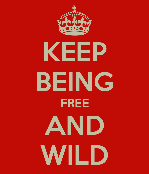 KEEP BEING FREE AND WILD