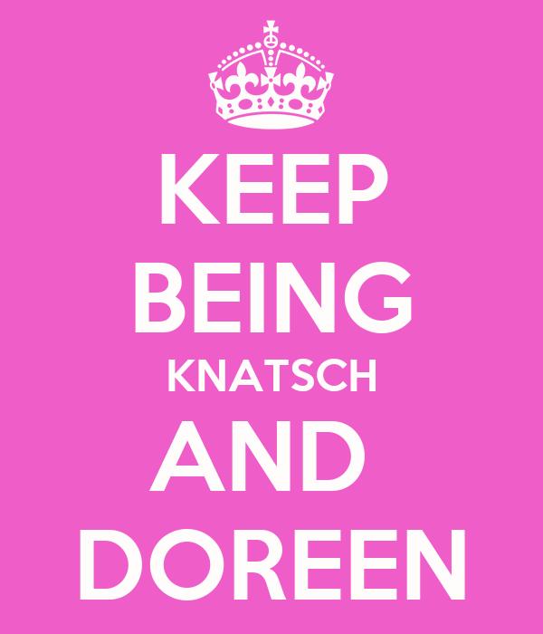 KEEP BEING KNATSCH AND  DOREEN