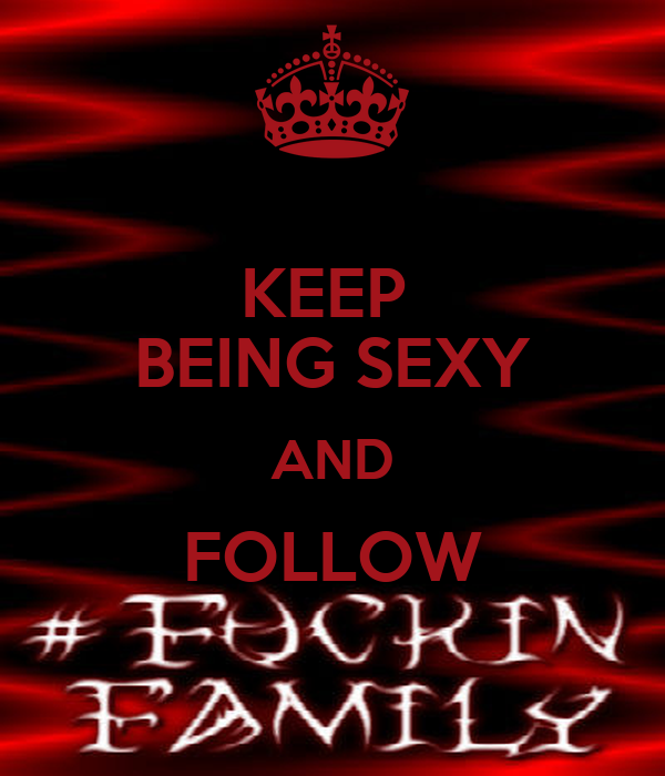 KEEP  BEING SEXY AND FOLLOW