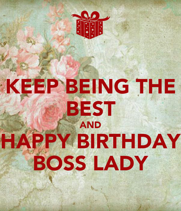 KEEP BEING THE BEST AND HAPPY BIRTHDAY BOSS LADY Poster
