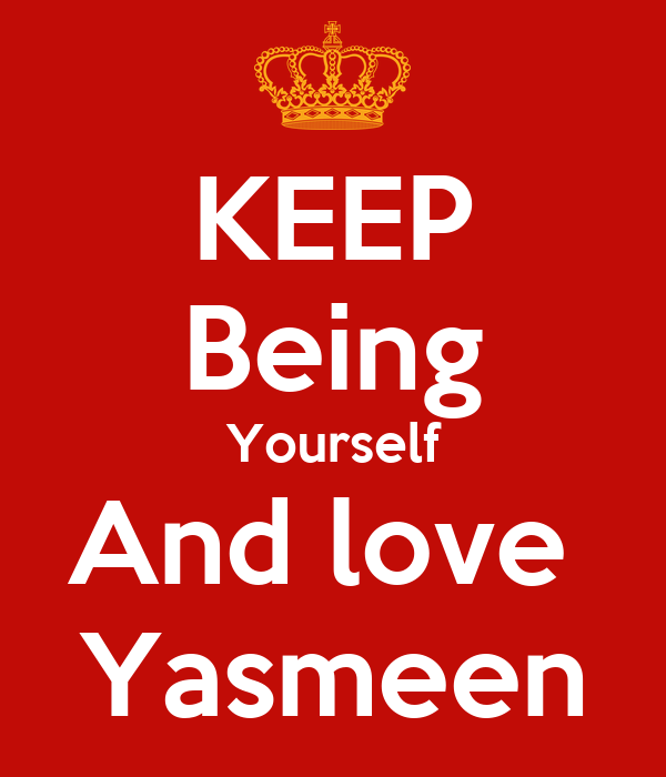 KEEP Being Yourself And love  Yasmeen