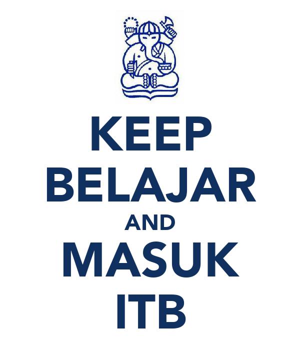 KEEP BELAJAR AND MASUK ITB