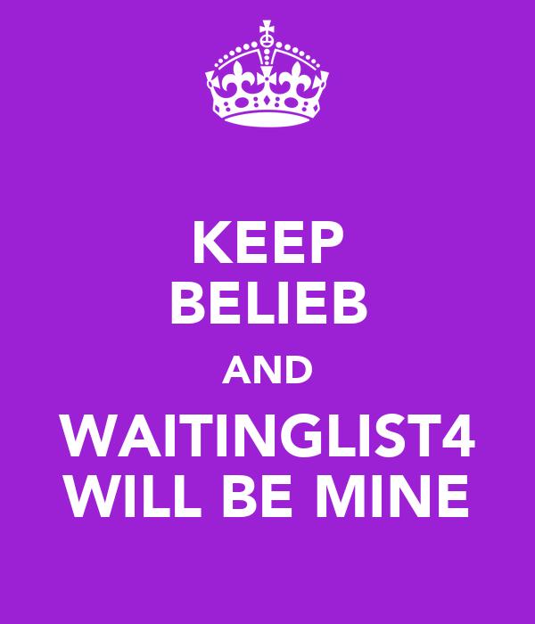 KEEP BELIEB AND WAITINGLIST4 WILL BE MINE