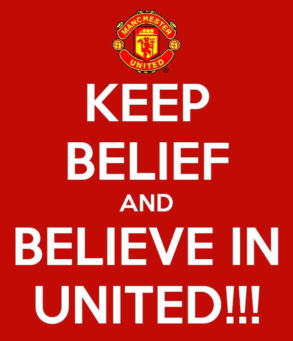 KEEP BELIEF AND BELIEVE IN UNITED!!!