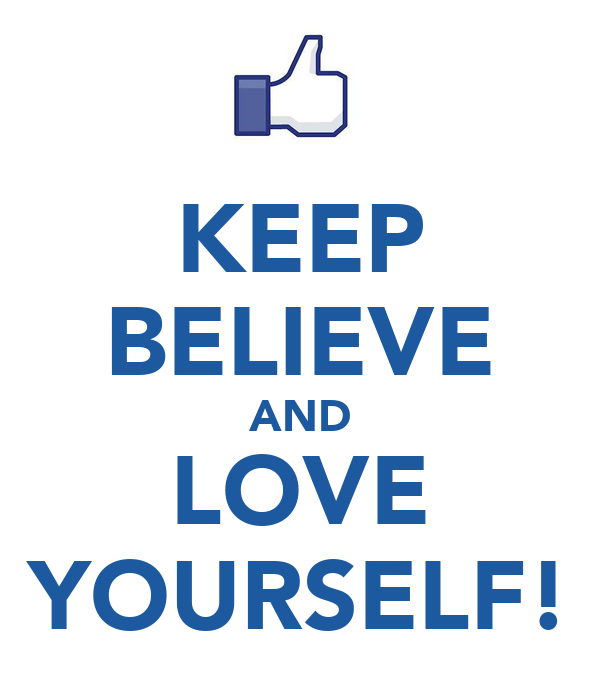 KEEP BELIEVE AND LOVE YOURSELF!