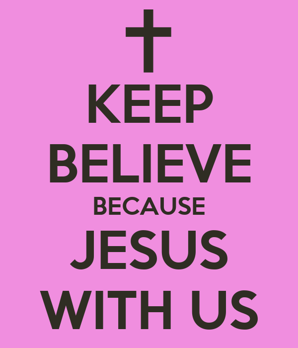 KEEP BELIEVE BECAUSE JESUS WITH US