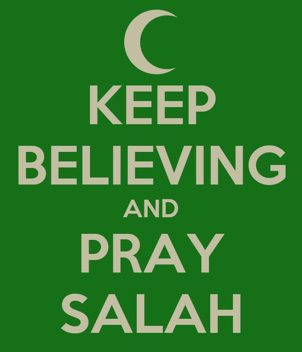KEEP BELIEVING AND PRAY SALAH