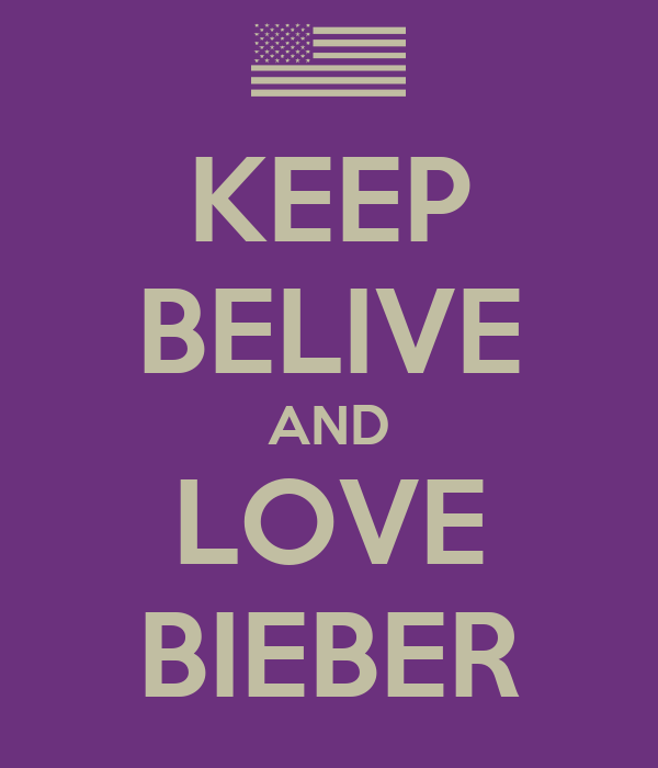 KEEP BELIVE AND LOVE BIEBER