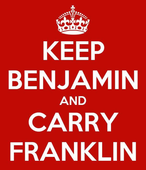 KEEP BENJAMIN AND CARRY FRANKLIN