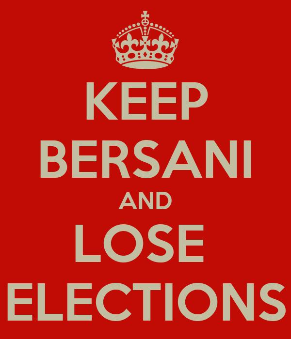 KEEP BERSANI AND LOSE  ELECTIONS