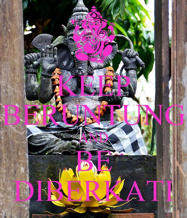 KEEP BERUNTUNG AND BE DIBERKATI
