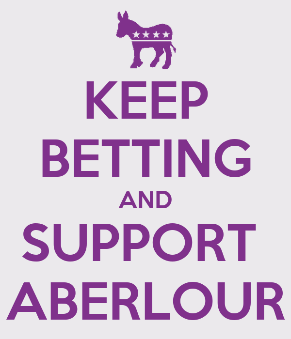 KEEP BETTING AND SUPPORT  ABERLOUR