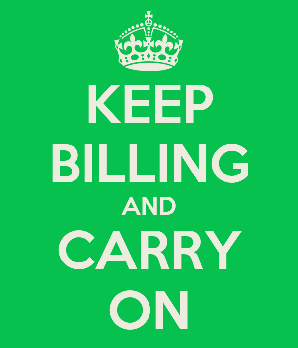 KEEP BILLING AND CARRY ON