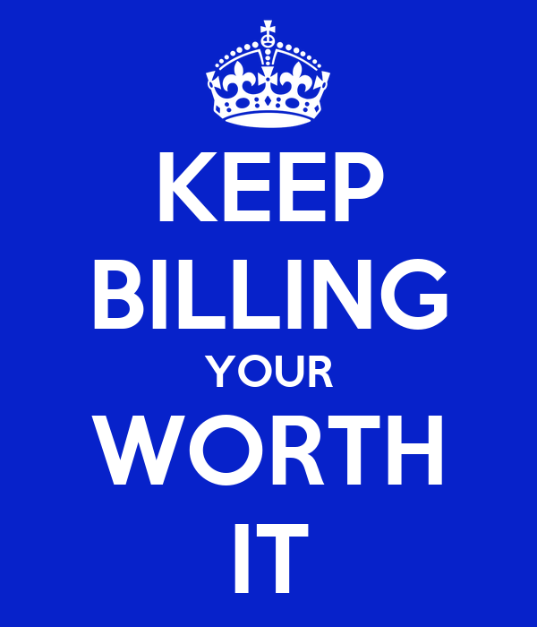 KEEP BILLING YOUR WORTH IT