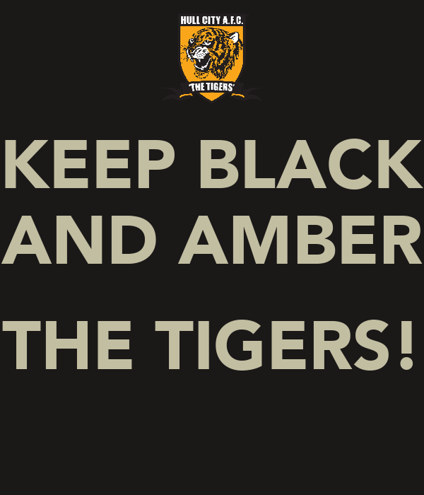 KEEP BLACK AND AMBER  THE TIGERS!