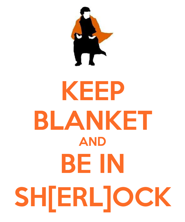 KEEP BLANKET AND BE IN SH[ERL]OCK