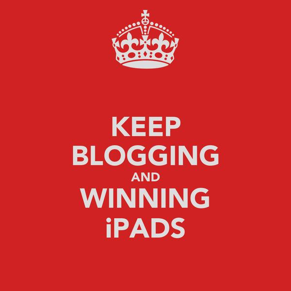KEEP BLOGGING AND WINNING iPADS