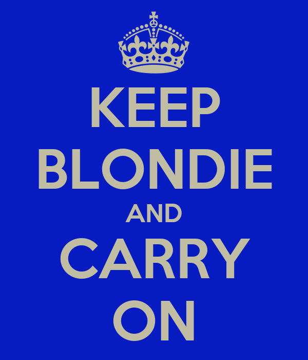 KEEP BLONDIE AND CARRY ON
