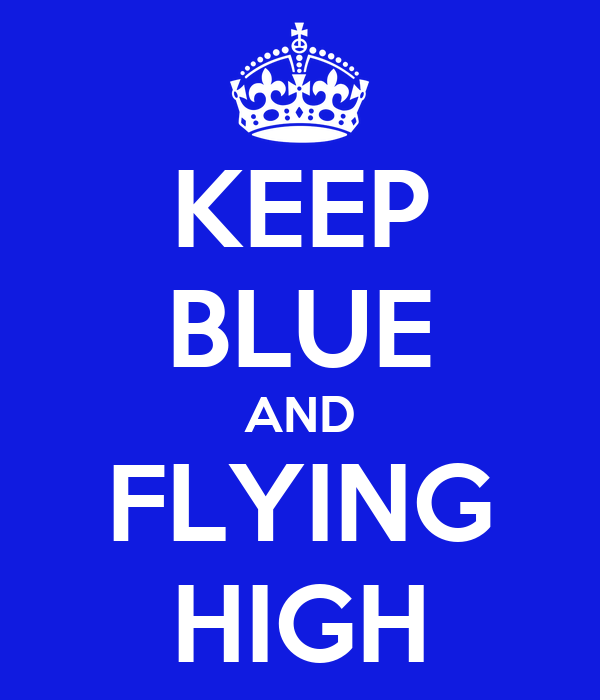 KEEP BLUE AND FLYING HIGH