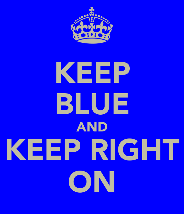 KEEP BLUE AND KEEP RIGHT ON