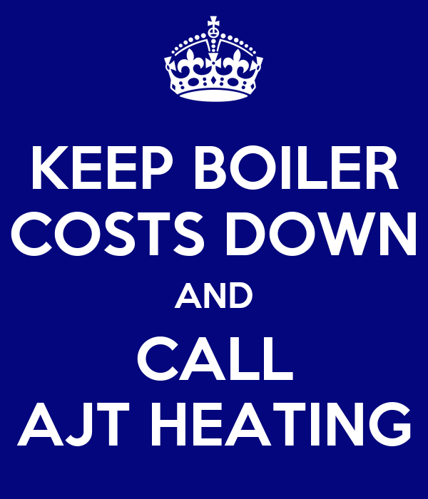 KEEP BOILER COSTS DOWN AND CALL AJT HEATING