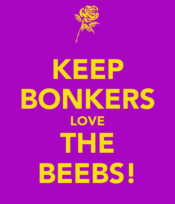KEEP BONKERS LOVE THE BEEBS!