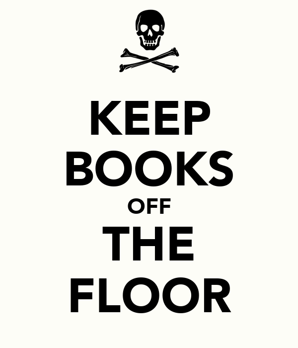 KEEP BOOKS OFF THE FLOOR