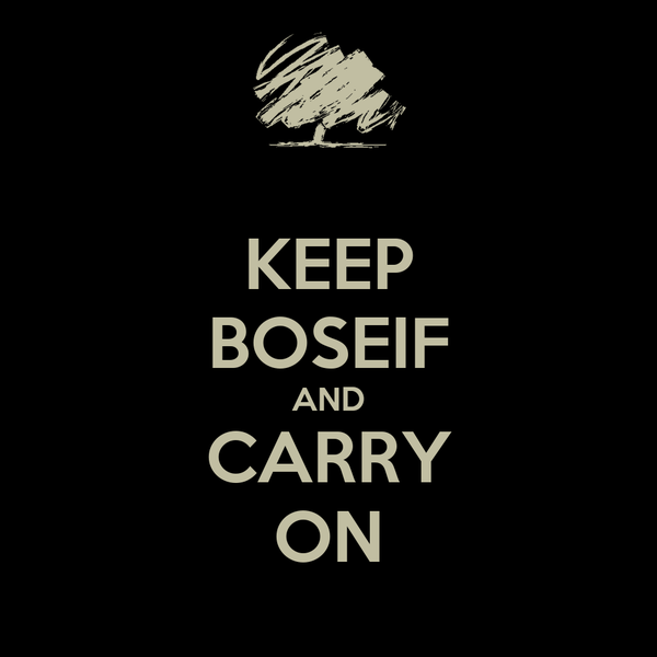 KEEP BOSEIF AND CARRY ON