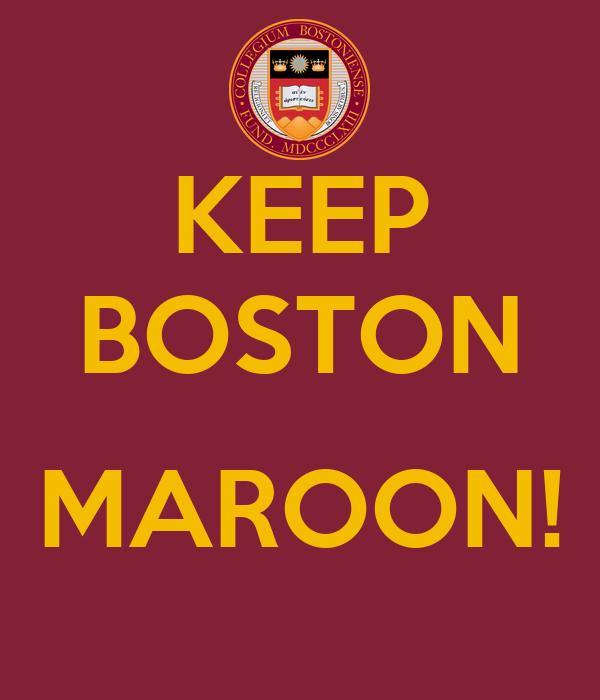 KEEP BOSTON  MAROON!