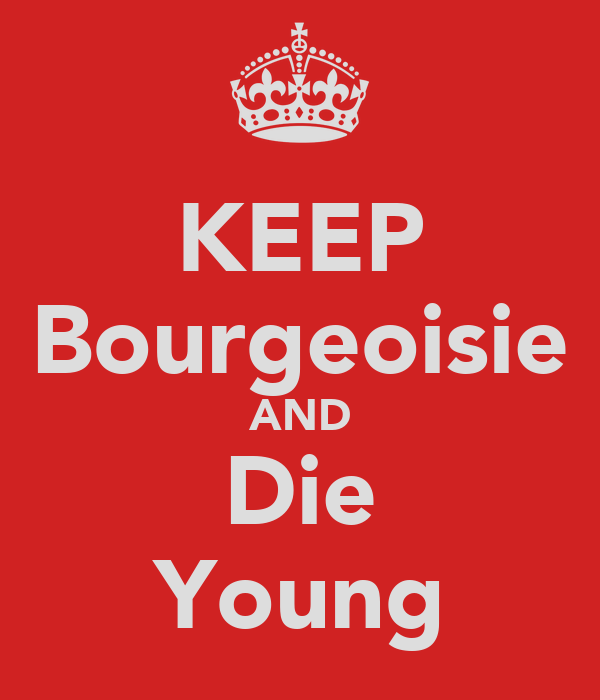 KEEP Bourgeoisie AND Die Young