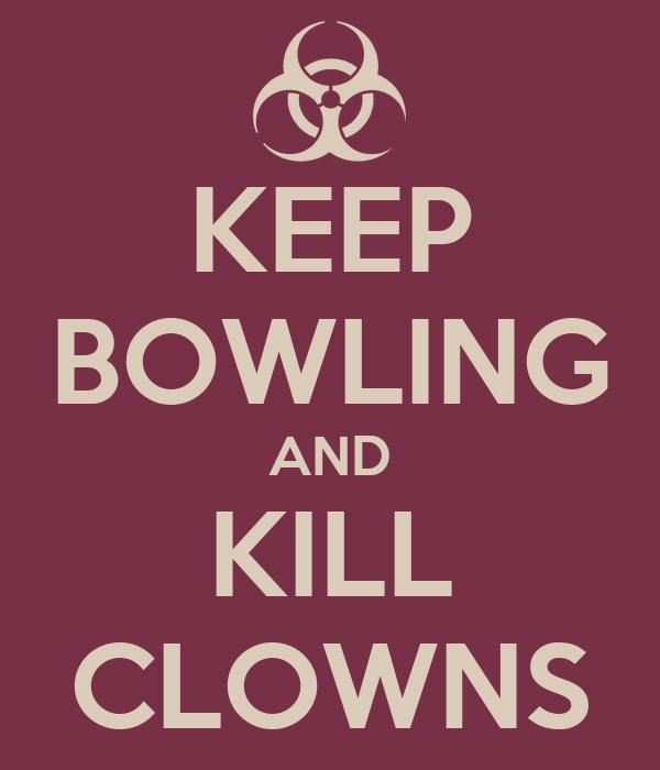 KEEP BOWLING AND KILL CLOWNS