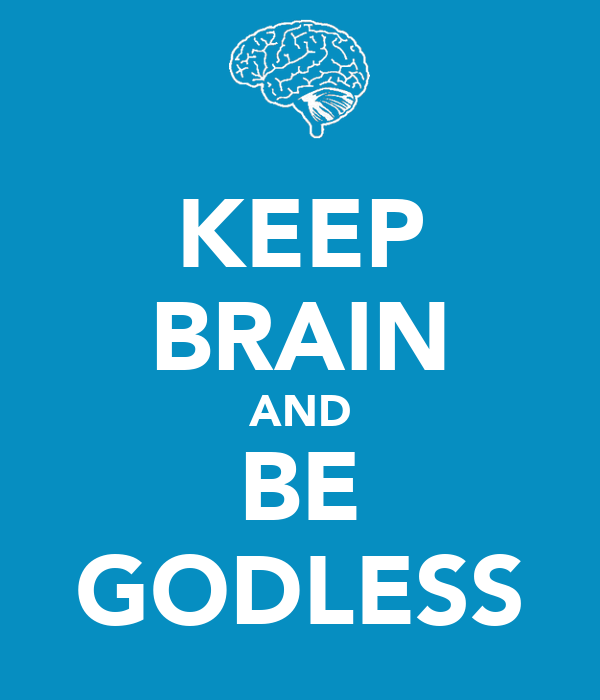 KEEP BRAIN AND BE GODLESS