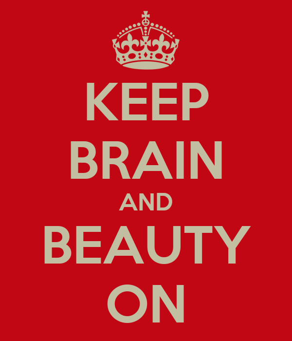 KEEP BRAIN AND BEAUTY ON