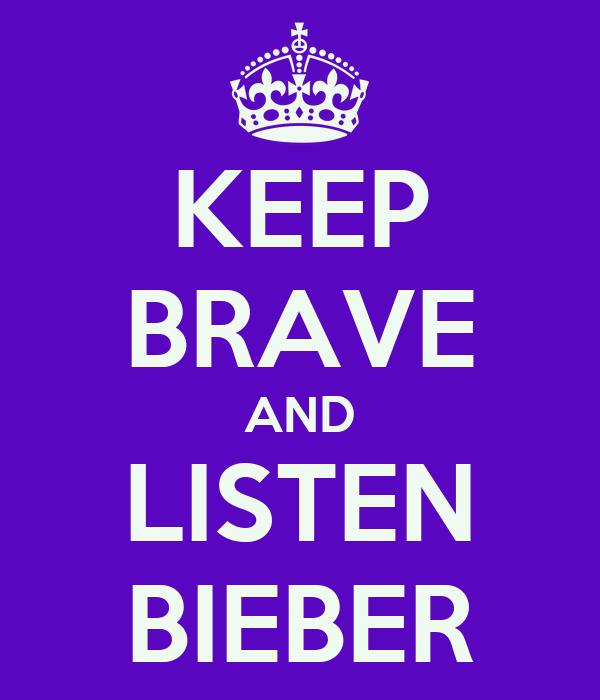 KEEP BRAVE AND LISTEN BIEBER