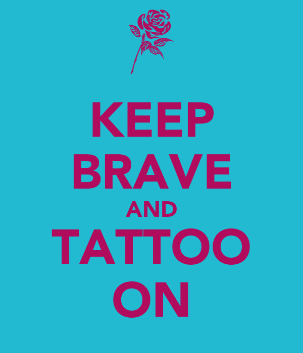KEEP BRAVE AND TATTOO ON
