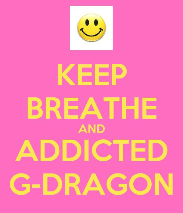 KEEP BREATHE AND ADDICTED G-DRAGON