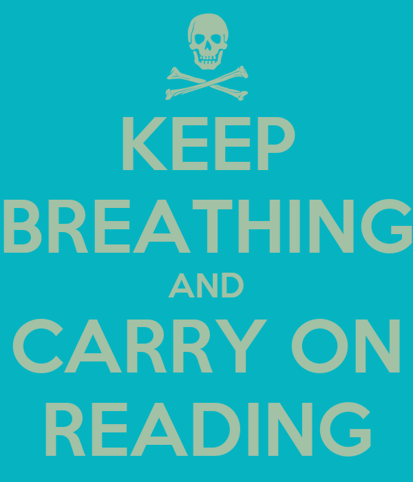 KEEP BREATHING AND CARRY ON READING
